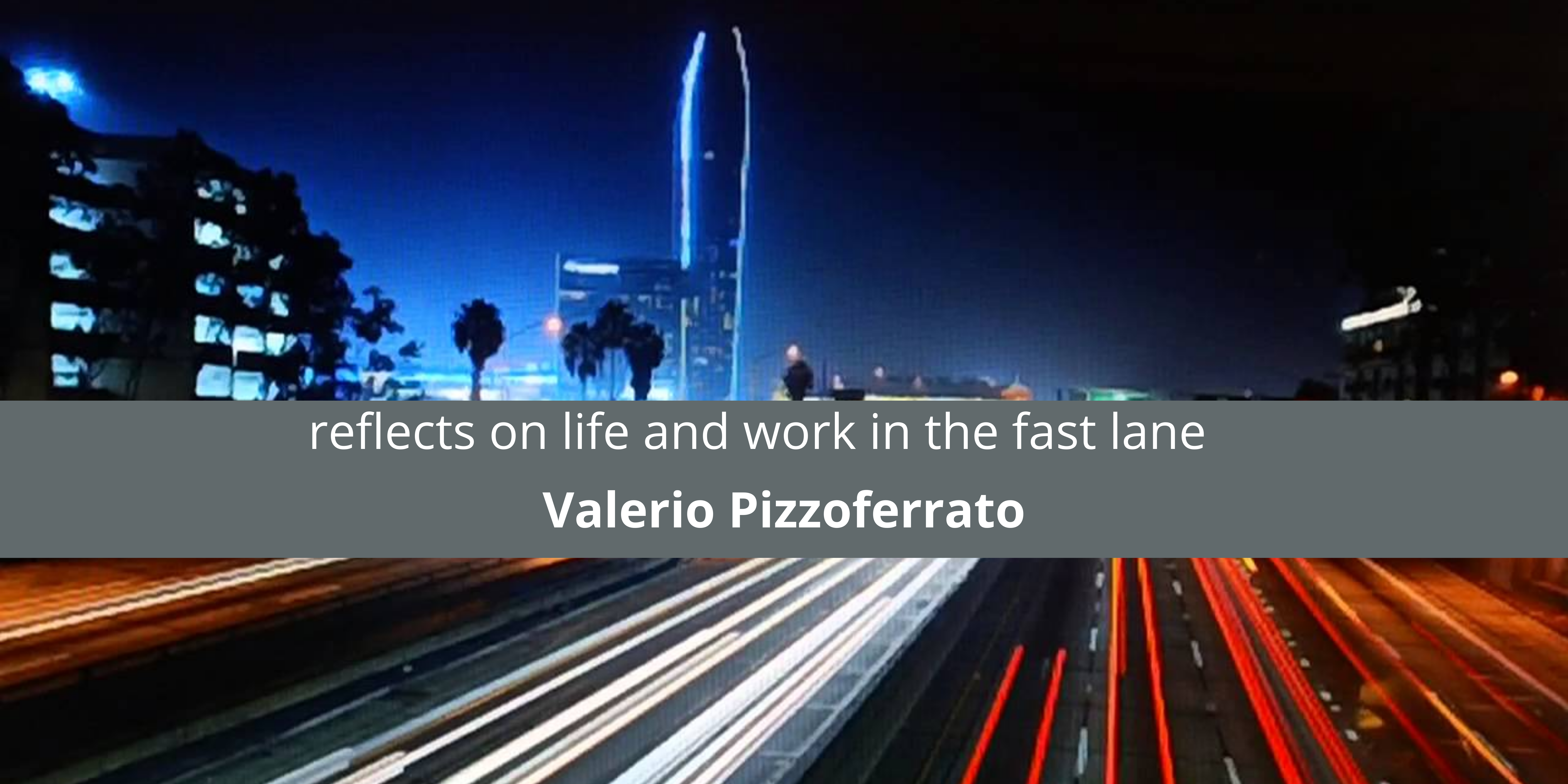 Valerio Pizzoferrato reflects on life and work in the fast lane